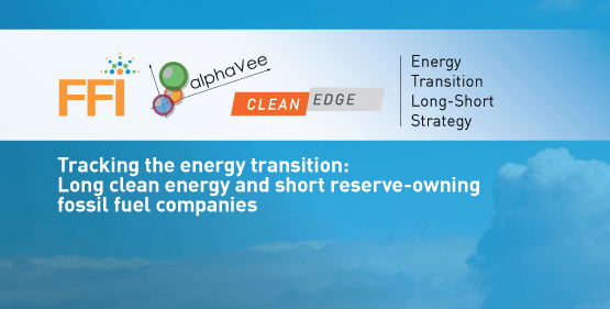 FFI, AlphaVee, and Clean Edge Energy Transition Long-Short Strategy - Tracking the energy trnasition: Long clean energy and short reserve-owning fossil fuel companies